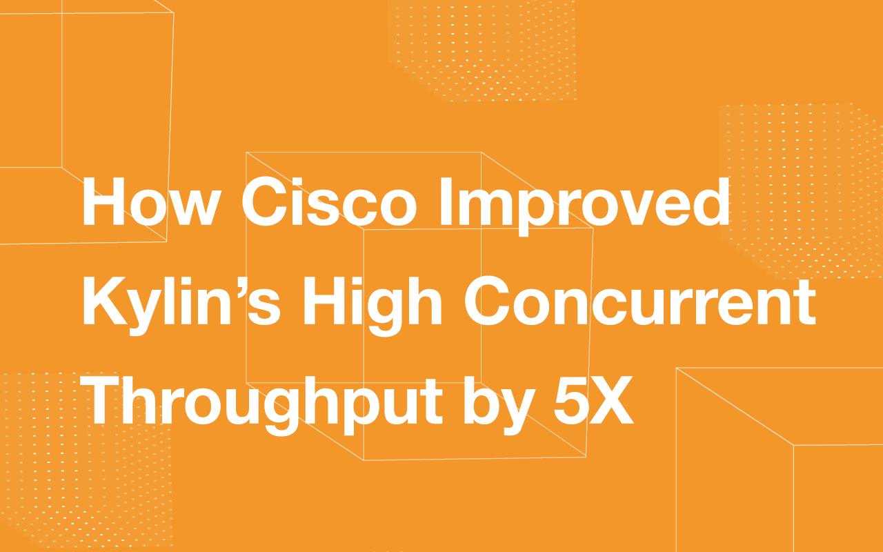 How Cisco Improved Apache Kylin Throughput