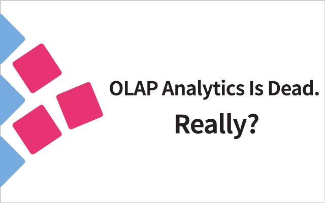 You've Heard OLAP Analytics Is Dead, but Is It Really? | Kyligence